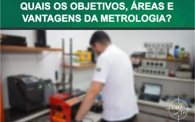 Quais os objetivos, áreas e vantagens da metrologia?
